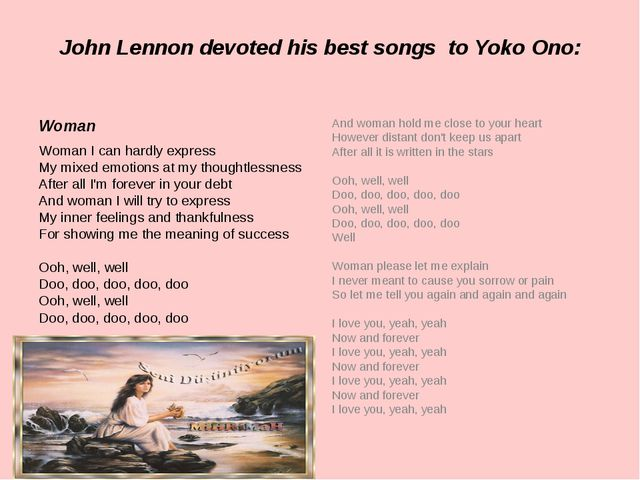 John Lennon devoted his best songs to Yoko Ono: And woman hold me close to yo...