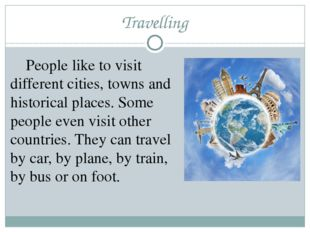 Travelling 	People like to visit different cities, towns and historical place