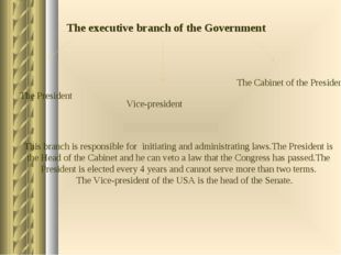 The executive branch of the Government The President Vice-president The Cabin