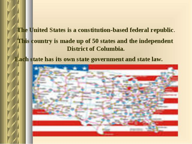 The United States is a constitution-based federal republic. Each state has it...