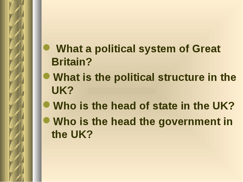 What a political system of Great Britain? What is the political structure in...