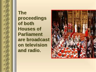 The proceedings of both Houses of Parliament are broadcast on television and
