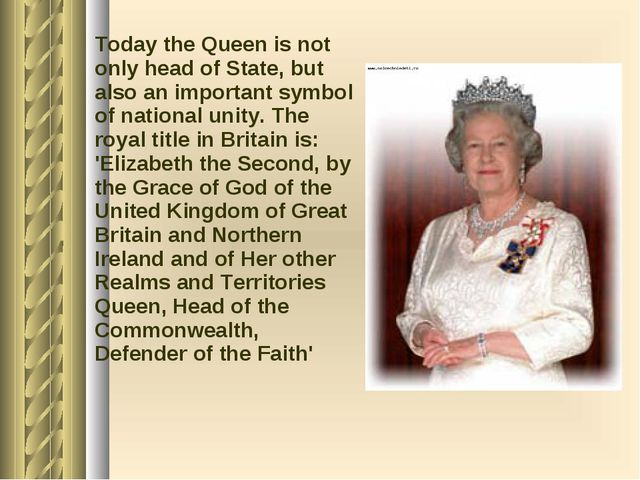 Today the Queen is not only head of State, but also an important symbol of n...