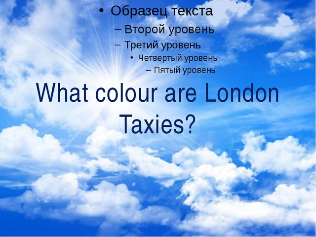 What colour are London Taxies?