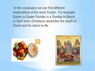 In the vocabulary we can find different explanations of the word 'Easter'. F
