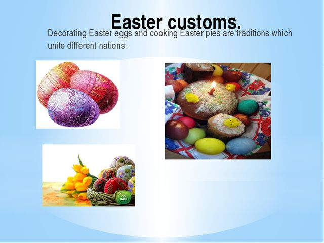 Easter customs. Decorating Easter eggs and cooking Easter pies are traditions...