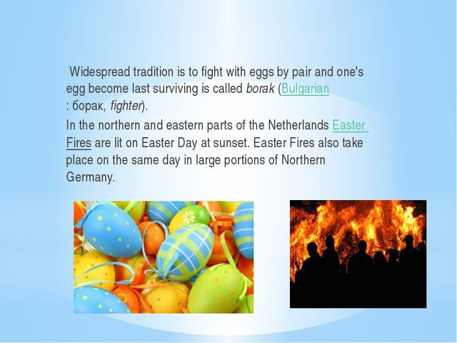 Widespread tradition is to fight with eggs by pair and one's egg become las...