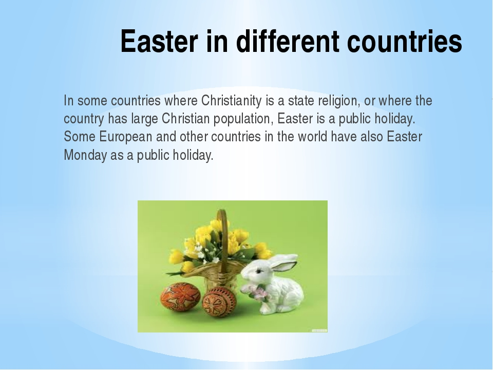 Easter in different countries In some countries where Christianity is a state...