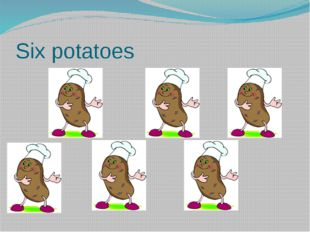 Six potatoes