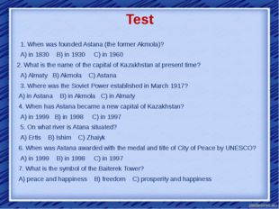Test   1. When was founded Astana (the former Akmola)?   A) in 1830 B) in 193