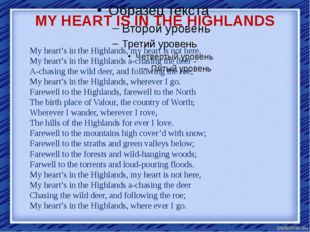 MY HEART IS IN THE HIGHLANDS My heart's in the Highlands, my heart is not her