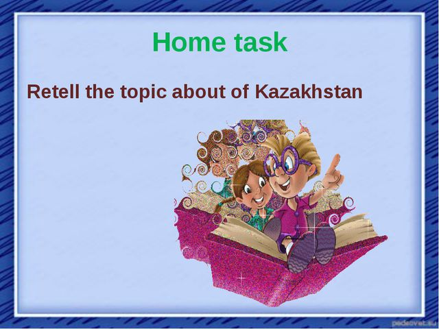 Home task Retell the topic about of Kazakhstan