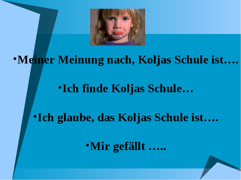 Мeiner Meinung nach, Koljas Schule ist…. Ich finde Koljas Schule… Ich glaube,...