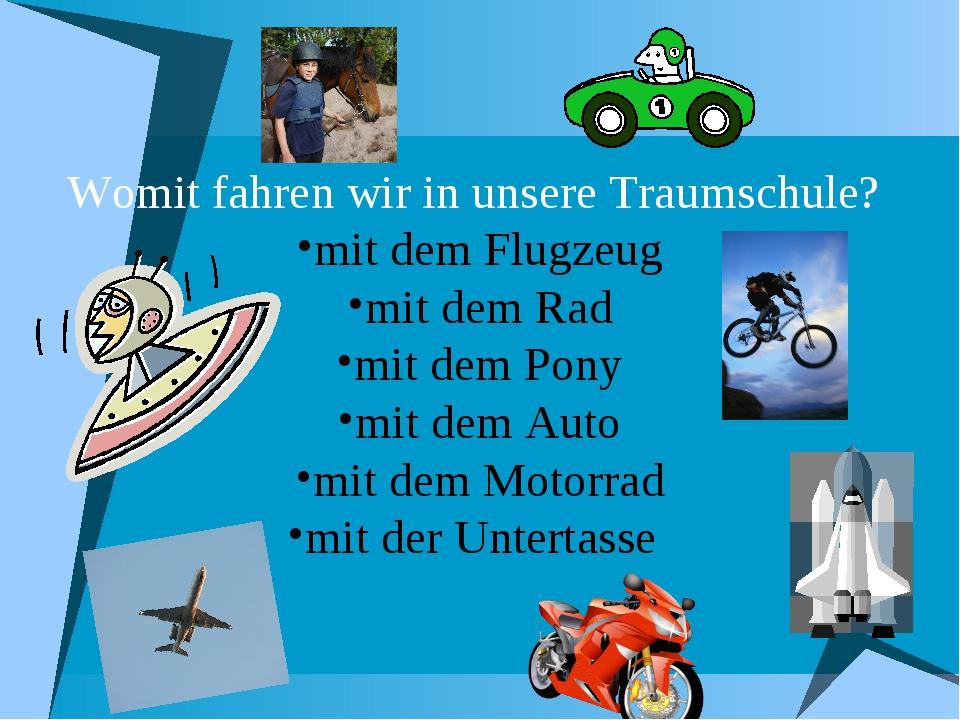 Womit fahren wir in unsere Traumschule? mit dem Flugzeug mit dem Rad mit dem...
