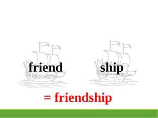 friend ship = friendship