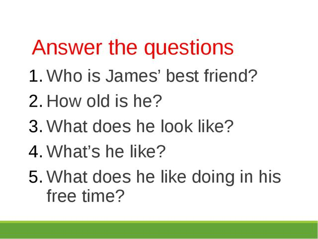 Answer the questions Who is James' best friend? How old is he? What does he l...