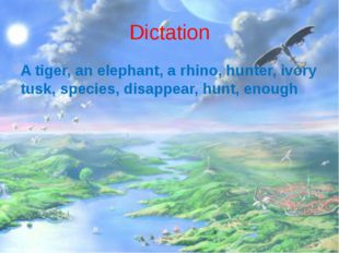 Dictation A tiger, an elephant, a rhino, hunter, ivory tusk, species, disappe