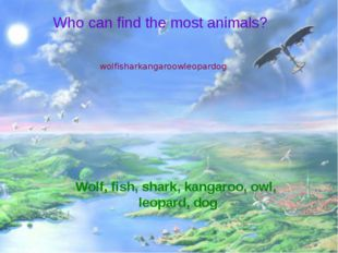 Who can find the most animals? wolfisharkangaroowleopardog Wolf, fish, shark