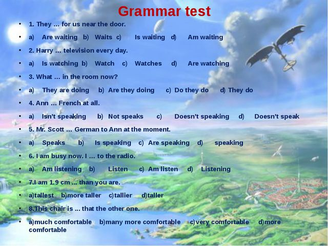 Grammar test 1. They … for us near the door. a)Are waiting b)Waits c)Is wa...