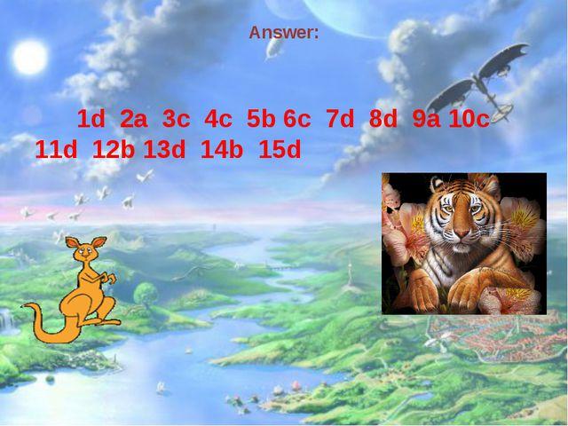 Answer: 1d 2a 3c 4c 5b 6c 7d 8d 9a 10c 11d 12b 13d 14b 15d