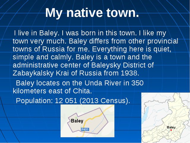 My native town. I live in Baley. I was born in this town. I like my town very...