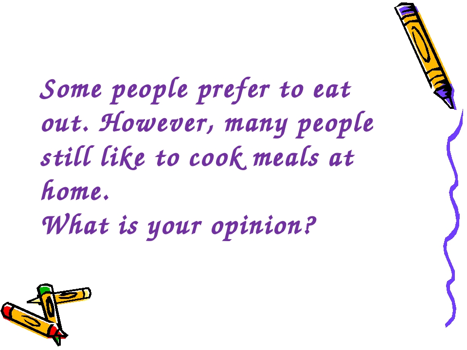 Some people prefer to eat out. However, many people still like to cook meals...