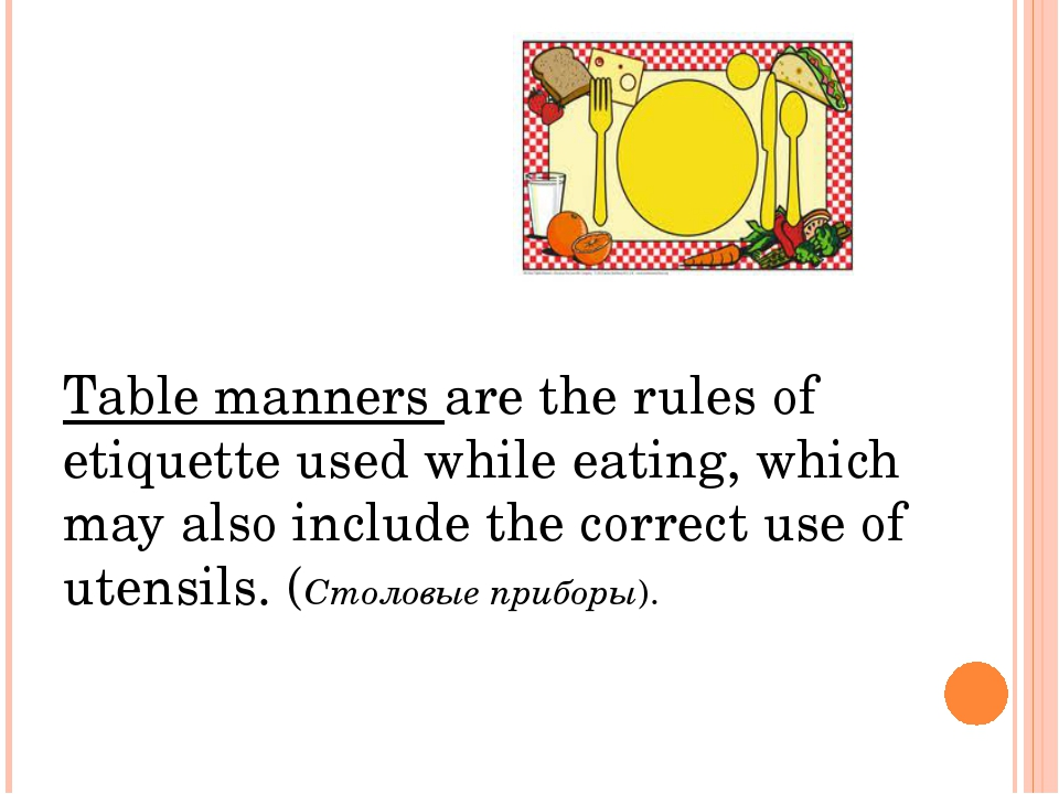 Table manners are the rules of etiquette used while eating, which may also i...