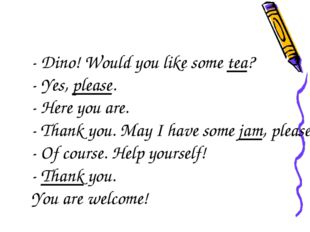 - Dino! Would you like some tea? - Yes, please. - Here you are. - Thank you.