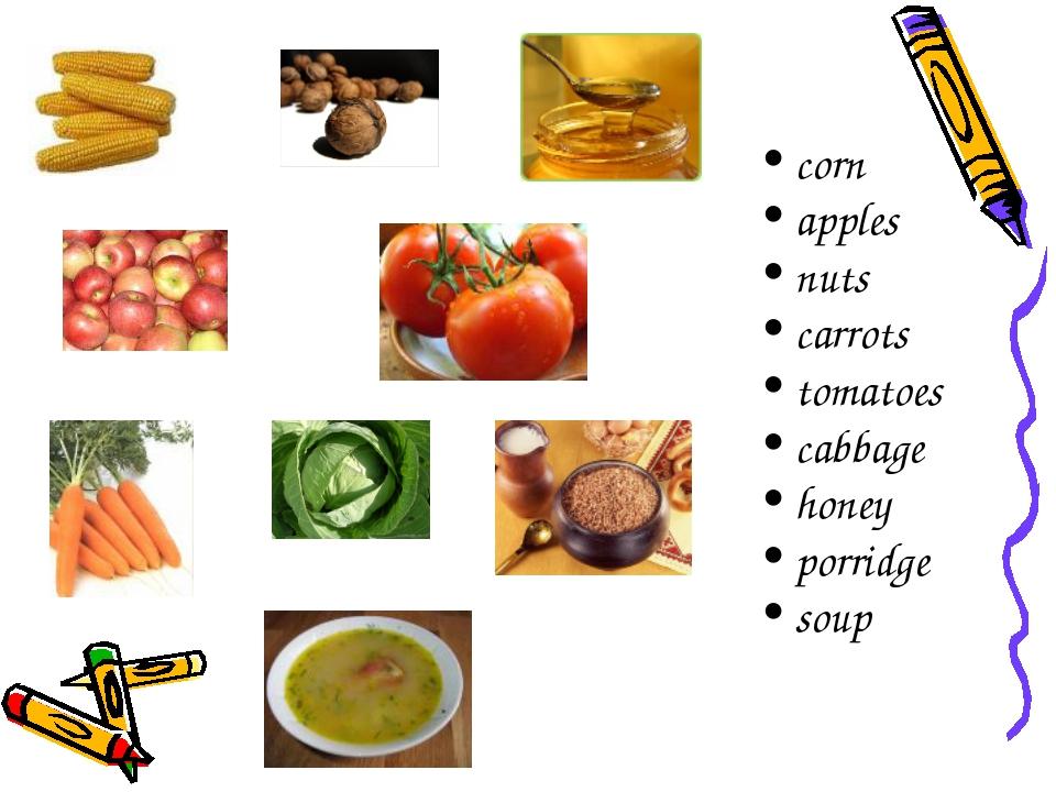 corn apples nuts carrots tomatoes cabbage honey porridge soup