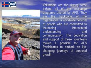 Volunteers are the driving force behind all of the exchange programs offered