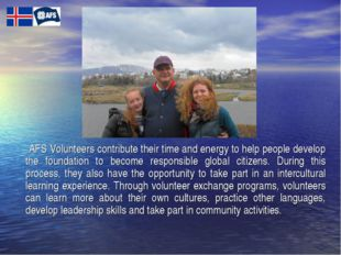 AFS Volunteers contribute their time and energy to help people develop the f