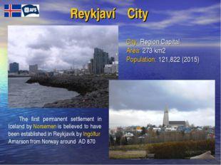 Reykjavíḱ City City: Region Capital Area: 273 km2 Population: 121,822 (2015)