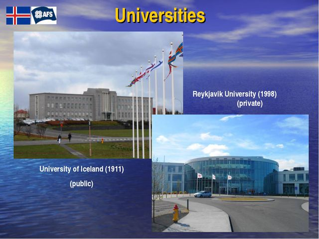 Universities University of Iceland (1911) (public) Reykjavik University (1998...