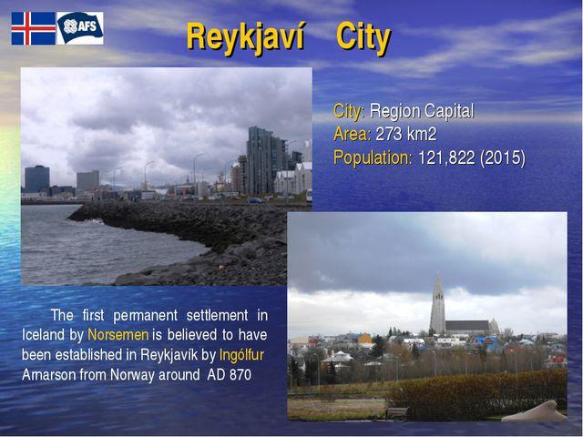 Reykjavíḱ City City: Region Capital Area: 273 km2 Population: 121,822 (2015)...