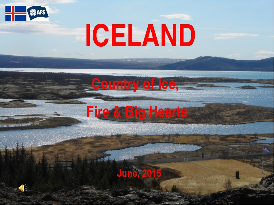 ICELAND Country of Ice, Fire & Big Hearts June, 2015