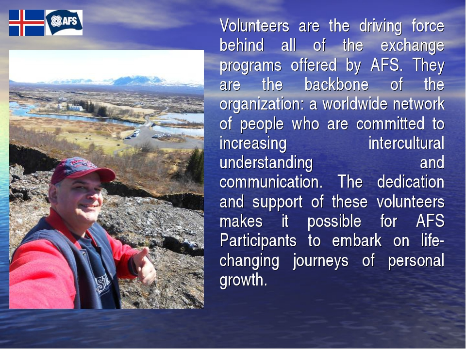 Volunteers are the driving force behind all of the exchange programs offered...