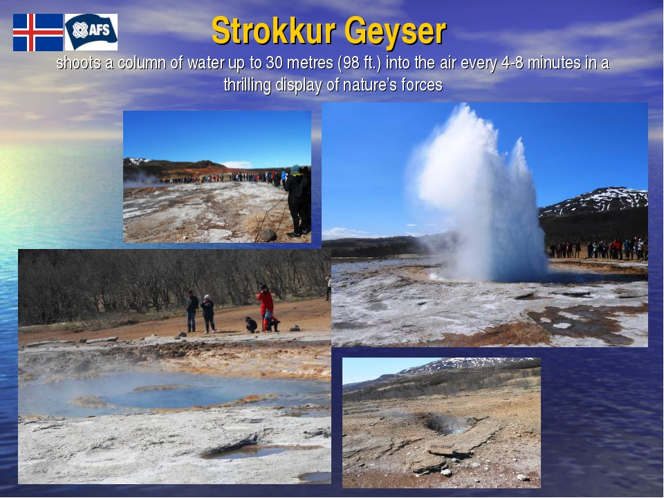 Strokkur Geyser shoots a column of water up to 30 metres (98 ft.) into the ai...