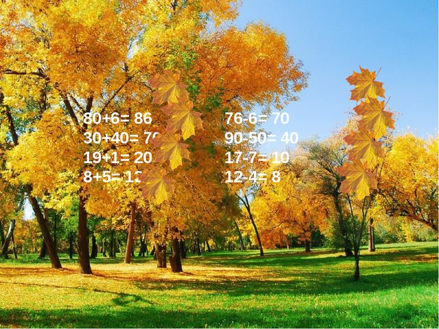 80+6= 86 76-6= 70 30+40= 70 90-50= 40 19+1= 20 17-7= 10 8+5= 13 12-4= 8