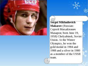 Sergei Mikhailovich Makarov (Russian: Сергей Михайлович Макаров; born June 19
