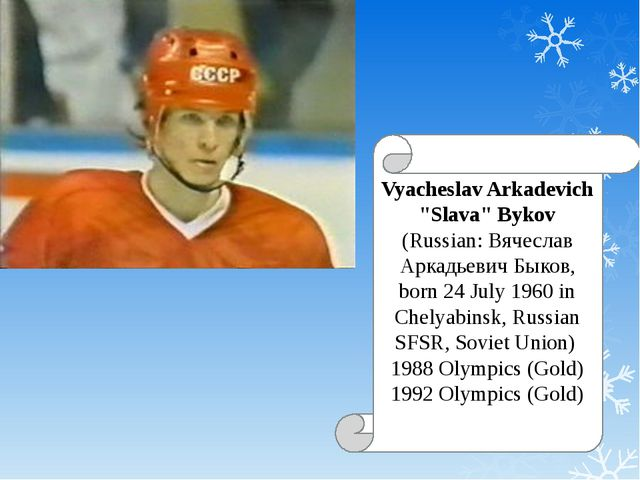 "Vyacheslav Arkadevich ""Slava"" Bykov (Russian: Вячеслав Аркадьевич Быков, born..."