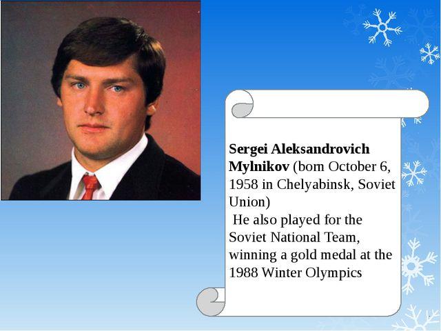 Sergei Aleksandrovich Mylnikov (born October 6, 1958 in Chelyabinsk, Soviet U...