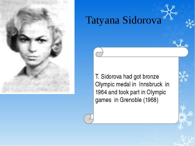 Tatyana Sidorova 	 T. Sidorova had got bronze Olympic medal in Innsbruck in 1...