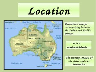 Location It is a continent-island. The country consists of six states and two