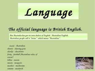 Language The official language is British English. But Australia has got its
