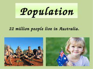 Population 22 million people live in Australia.