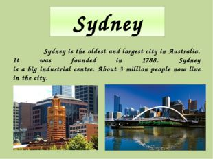 Sydney Sydney is the oldest and largest city in Australia. It was founded in