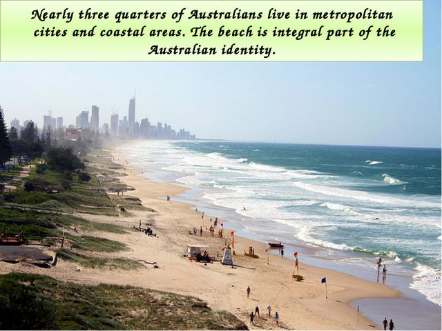 Nearly three quarters of Australians live in metropolitan cities and coastal...