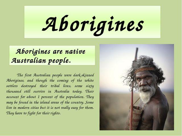 Aborigines Aborigines are native Australian people. The first Australian peop...