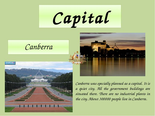 Capital Canberra Canberra was specially planned as a capital. It is a quiet c...