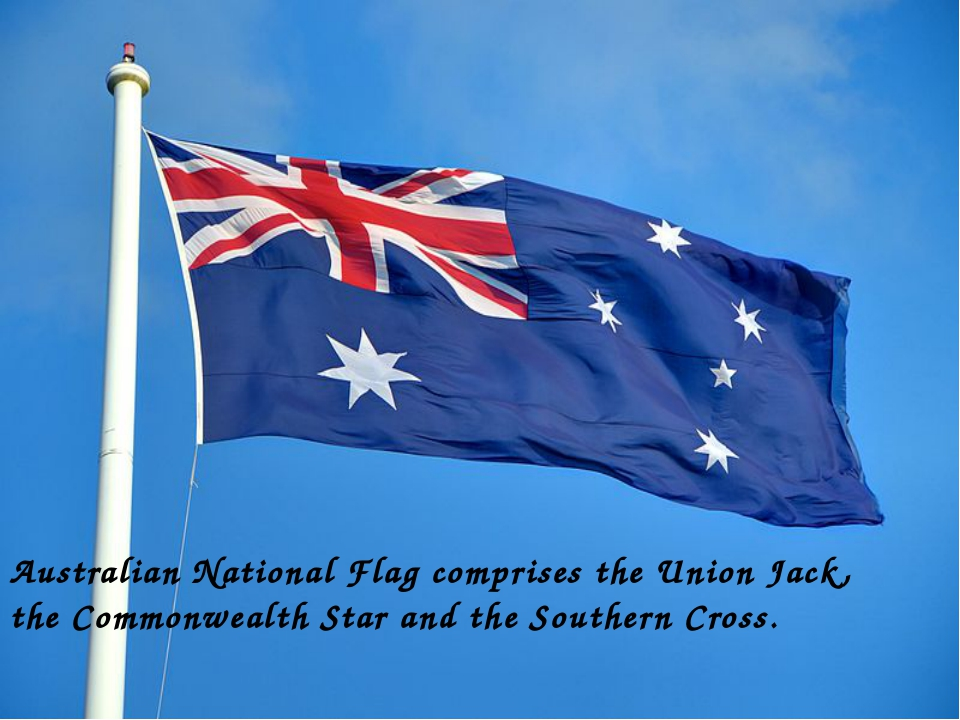 Australian National Flag comprises the Union Jack, the Commonwealth Star and...